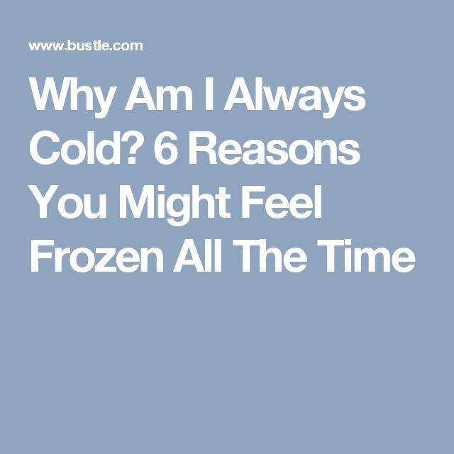 Why Am I Always Cold? 6 Reasons You Might Feel Frozen All The Time