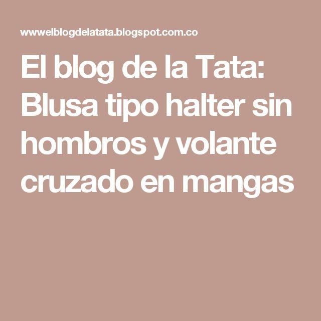 El blog de la Tata: Blusa tipo halter sin hombros y volante cruzado en mangas