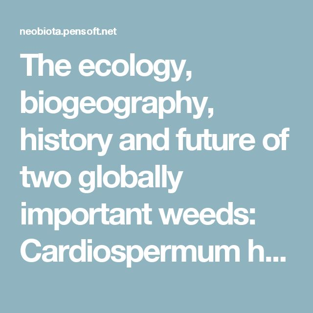 The ecology, biogeography, history and future of two globally important weeds: Cardiospermum halicacabum Linn. and C. grandiflorum Sw
