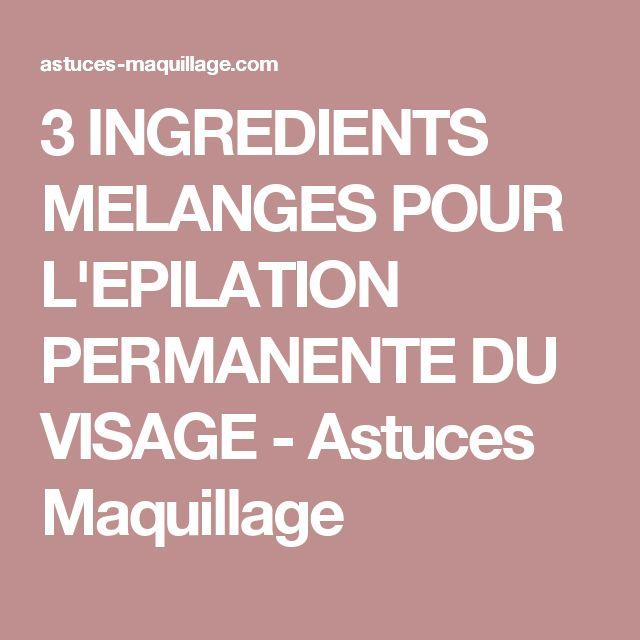 3 INGREDIENTS MELANGES POUR L'EPILATION PERMANENTE DU VISAGE - Astuces Maquillage