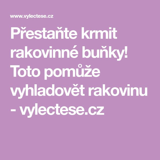 Přestaňte krmit rakovinné buňky! Toto pomůže vyhladovět rakovinu - vylectese.cz