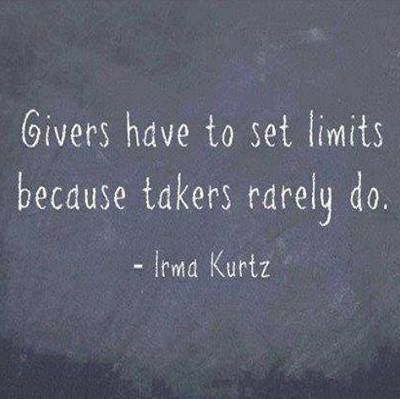 "❤ Irma Kurtz Quote ~  ""Givers have to set limits because takers rarely do."""