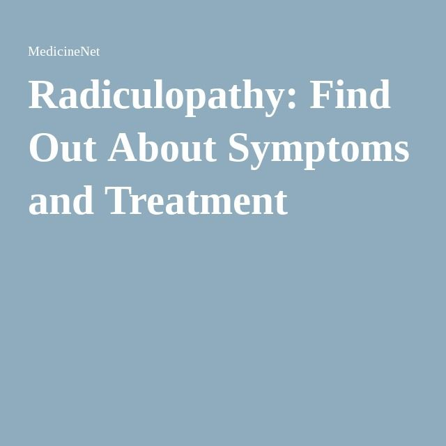 Radiculopathy: Find Out About Symptoms and Treatment