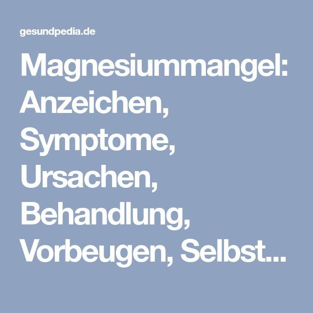 Magnesiummangel: Anzeichen, Symptome, Ursachen, Behandlung, Vorbeugen, Selbsthilfe