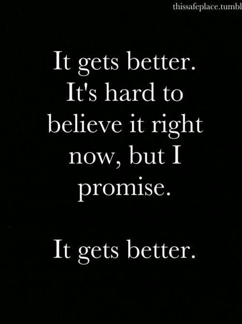 believe it: Sayings, It Gets Better, Inspiration, Life, Quotes, I Promise, Truth, Wisdom, Have Faith