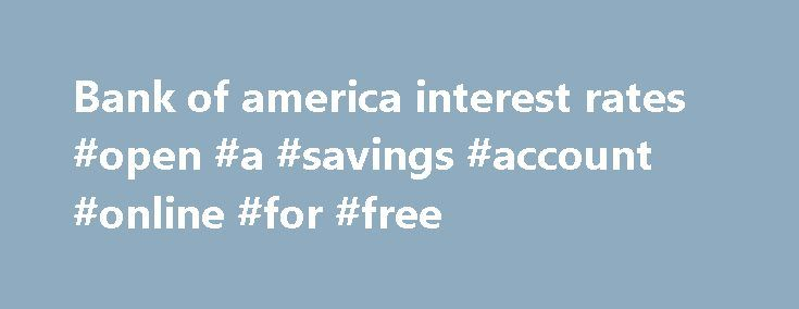 Bank of america interest rates #open #a #savings #account #online #for #free http://savings.remmont.com/bank-of-america-interest-rates-open-a-savings-account-online-for-free/  Bank of america interest rates Estimated monthly payments shown include principal and interest only. ARM...