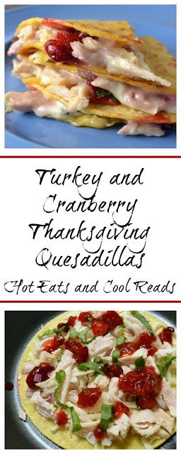 Great way to use uo that leftover Thanksgiving turkey and cranberry sauce! Quick and easy! Turkey and Cranberry Thanksgiving Quesadillas from Hot Eats and Cool Reads