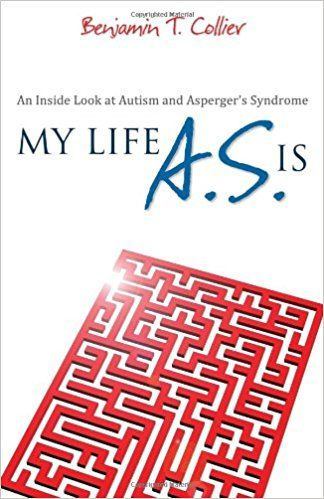 My Life A.S. Is: An Inside Look at Autism and Asperger's Syndrome from someone who grew up with autism.  by Benjamin T Collier
