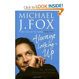"Always Looking Up by Michael J. Fox. The title: a ""short"" joke. The story: his sunny outlook at life"