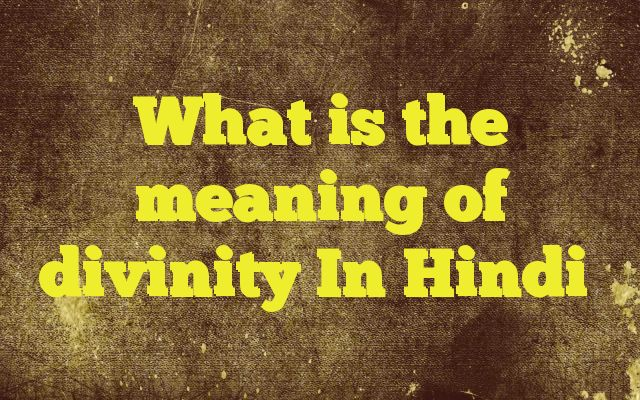 What is the meaning of divinity In Hindi http://www.englishinhindi.com/?p=6219&What+is+the+meaning+of+divinity+In+Hindi  Meaning of  divinity in Hindi  SYNONYMS AND OTHER WORDS FOR divinity  देवत्व→divinity,godhead दिव्यता→divinity देवता→god,deity,divinity धर्मशास्र→theology,deontology,lawmaking,divinity,jurisprudence,law book दैवत्व→divinity Definition of divinity the state or q
