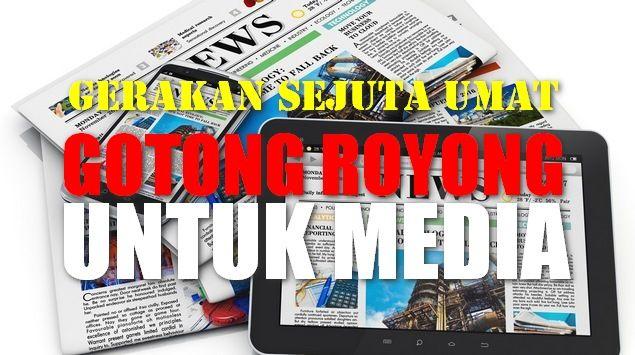 GERAKAN SEJUTA UMAT GOTONG ROYONG UNTUK MEDIA  Bismillah  Media mainstream di Indonesia saat ini baik yang elektronik cetak maupun online pola dan perilaku pemberitaannya dinilai kian hari kian meresahkan umat Islam. Umat Islam sering kali didzalimi lewat aneka bombardir pemberitaan negatif yang merugikan. Lewat framing culas adu domba berita tidak berimbang tidak cover bothside serta aneka trik kotor lainnya yang ujung-ujungnya merugikan umat dan mengancam keutuhan kerukunan beragama…