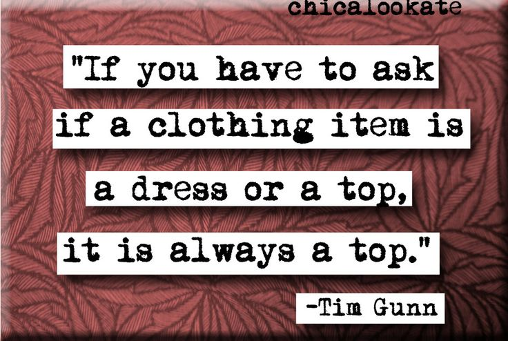 He's so wise.: Fashion Advice, Tim Gunne, Quote, Pants, Dresses, Funny, Truths, Tall Girls, Wise Words