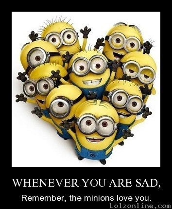 Whenever you're sad, remember minions love You! | Movies ...