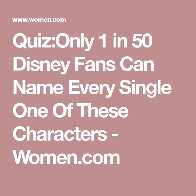Quiz:Only 1 in 50 Disney Fans Can Name Every Single One Of These Characters - Women.com