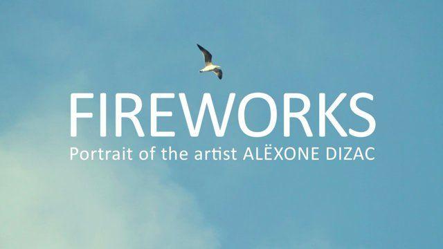 FIREWORKS _ Portrait of the artist Alëxone Dizac www.alexone.net/ A film by Estelle Beauvais www.estelle-beauvais.com _ french, english subtitles 2014