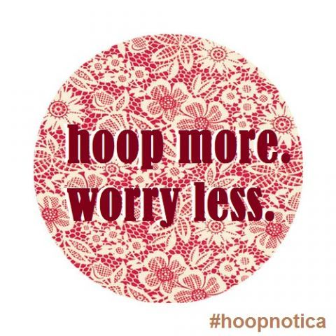 Hoop more.  Worry less.