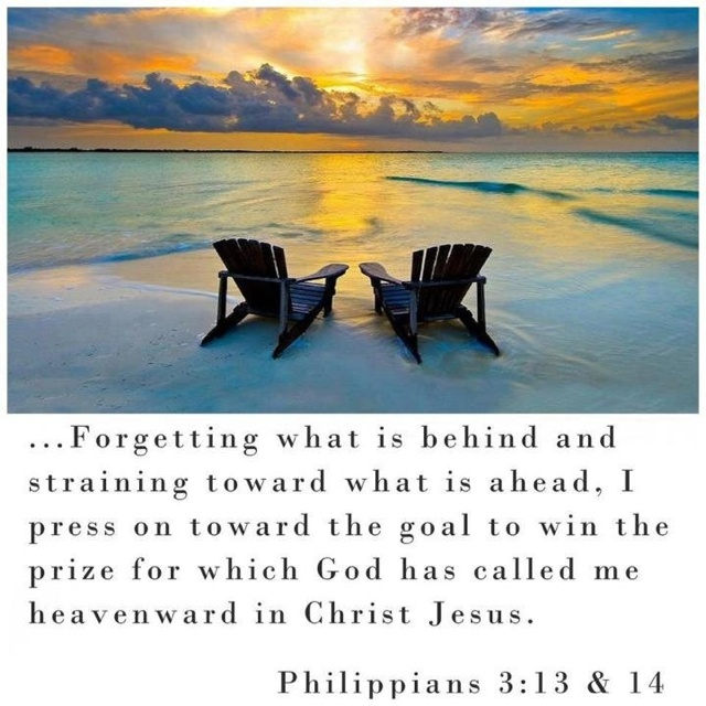 Phillipians 3:13-14-it is difficult to forget and leave so many fond memories;  but the prize is still at a distance and I must press on!