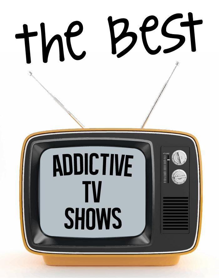 The best addictive TV shows. A list you don't want to miss!