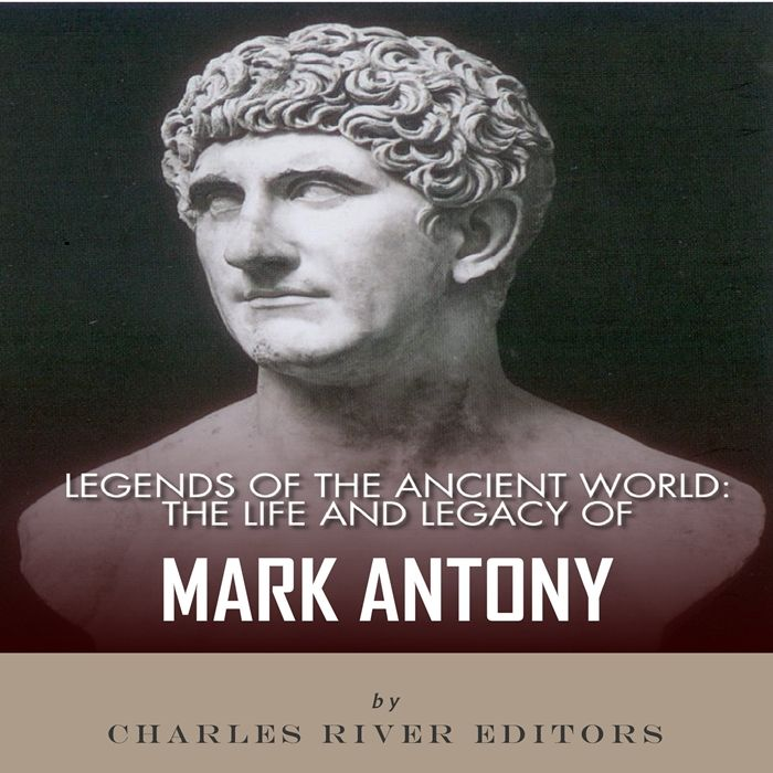 2015 Legends Of The Ancient World The Life And Legacy Of Mark Antony Audiobook By Charles River Editors Charles River Editors In 2020 Mark Antony Audio Books Antony