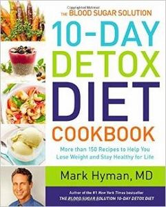 The Blood Sugar Solution 10-Day Detox Diet Cookbook by Mark Hyman MD - accompanies the 10-Day Detox Diet.