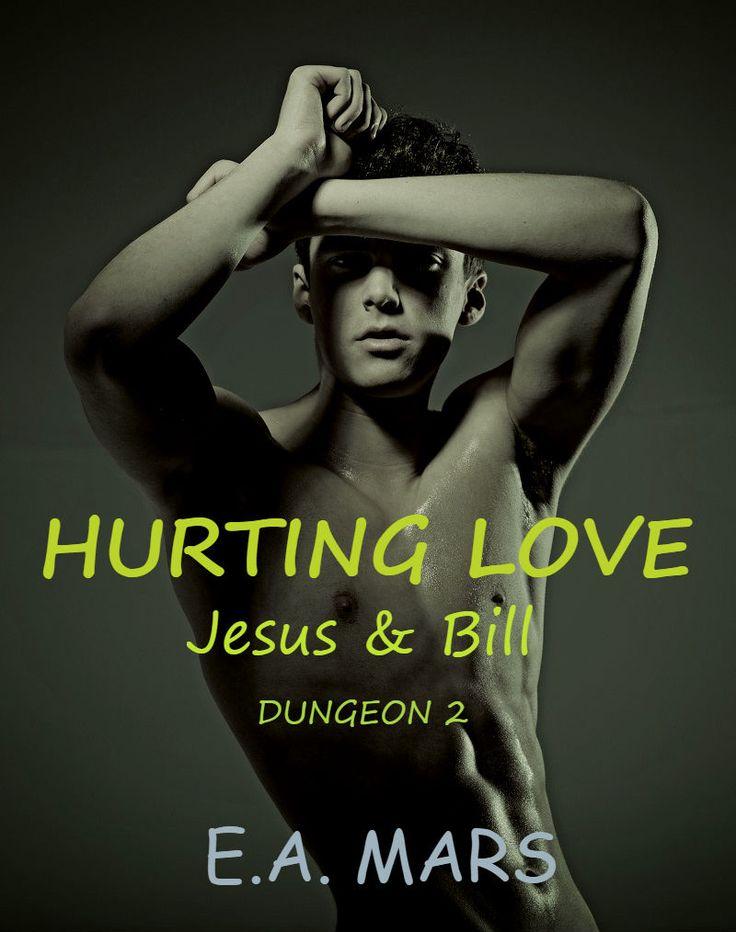 Titolo:  Hurting love – Jesus & Bill Serie:  Dungeon 2 Autore:  E.A. Mars   Genere: LGBT Casa Editrice:  Self publishing Pagine:  1...