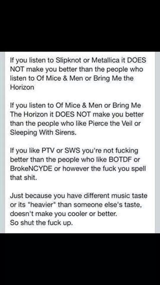 Yes! Let other people have their own music taste, just cause they listen to different music than you do doesn't make them any less of a person