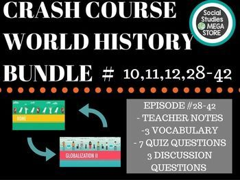 CRASH COURSE WORLD HISTORY Bundle Ep. 10, 11, 12, 28-42 High School Bundle, 16 Episodes. Included in this download: teacher notes, vocabulary, quiz questions and discussion questions.