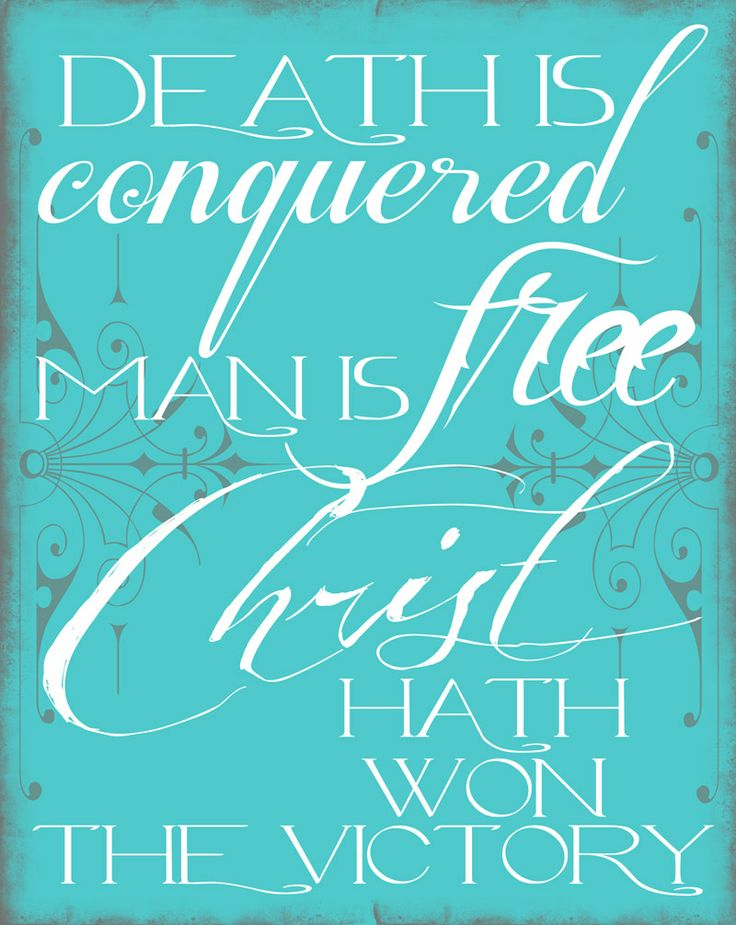 Easter Printable: Death is conquered, man is free, Christ hath won the victory!   – He is risen!