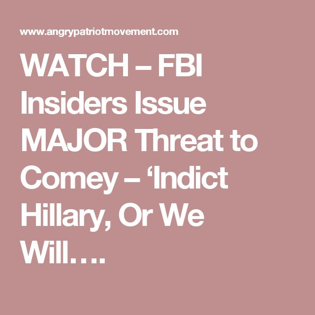 WATCH – FBI Insiders Issue MAJOR Threat to Comey – 'Indict Hillary, Or We Will….