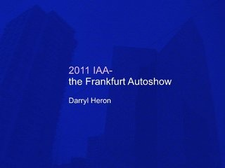2011-iaa-the-frankfurt-autoshow by Darryl Heron via Slideshare