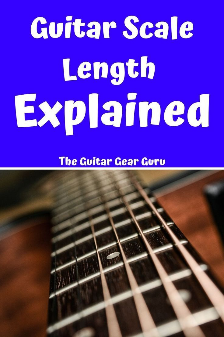 Guitar Scale Length Explained Guitar Guitar Scales Guitar Tuning