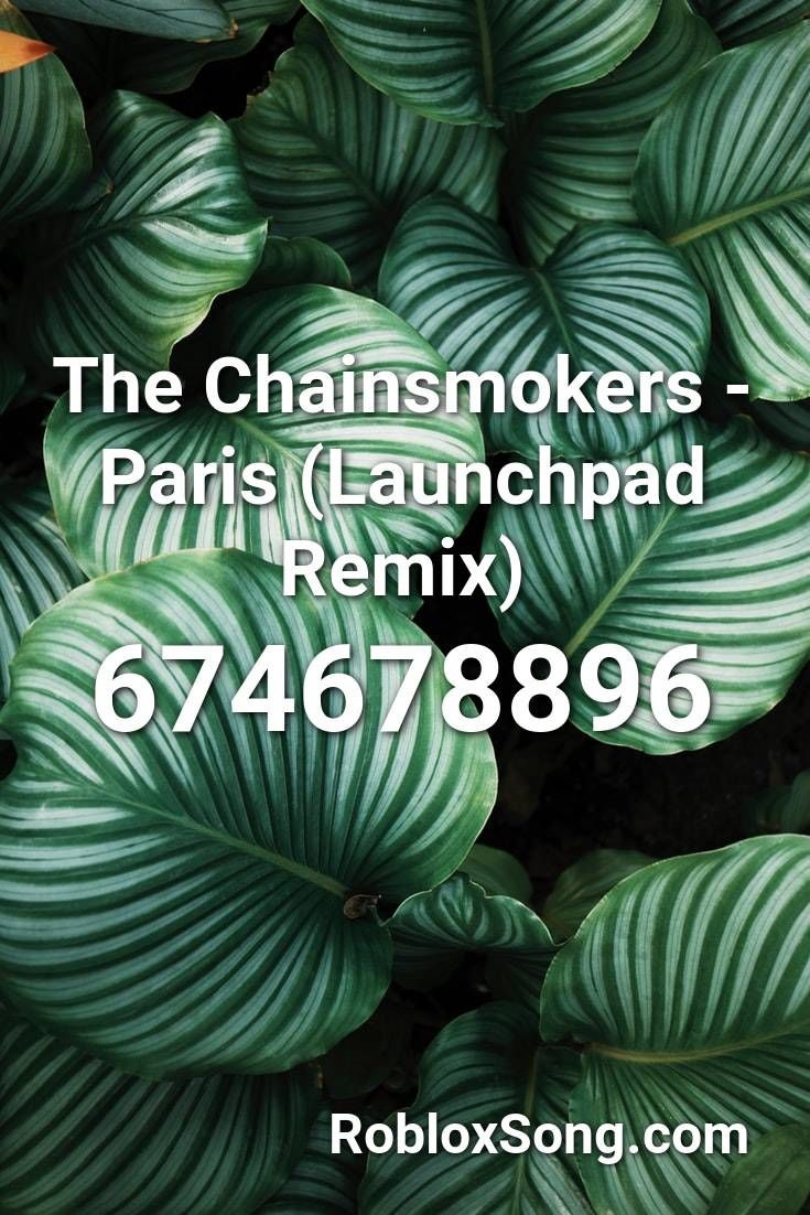 The Chainsmokers Paris Launchpad Remix Roblox Id Roblox