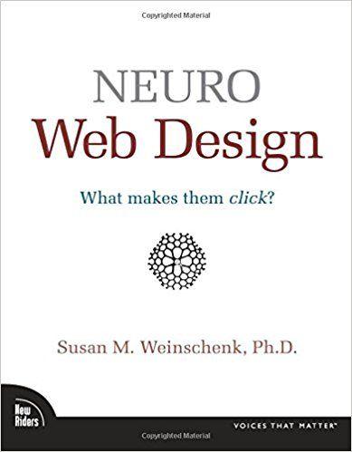 Neuro Web Design: What Makes Them Click?: Susan Weinschenk: 9780321603609: Amazon.com: Books