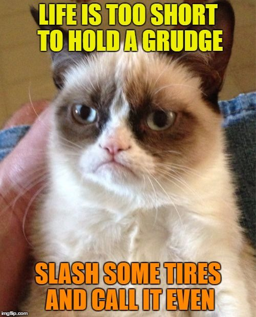 Don't hold a grudge