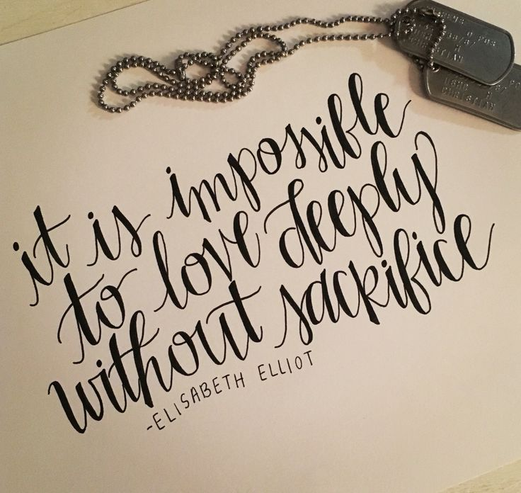 It is impossible to love deeply without sacrifice -Elisabeth Elliot