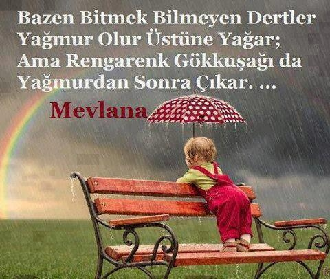 Sometimes the endless troubles will rain rains over them but also a colorful rainbow After the rain comes out Mevlana