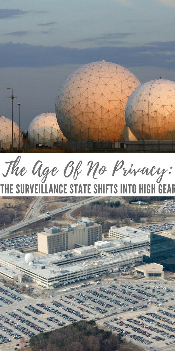 The Age Of No Privacy: The Surveillance State Shifts Into High Gear - The biggest problem with privacy is that the more we can dig into another's world the better we can manipulate them. Marketing has found out that there is much to be gained from knowing your habits and your biometrics.