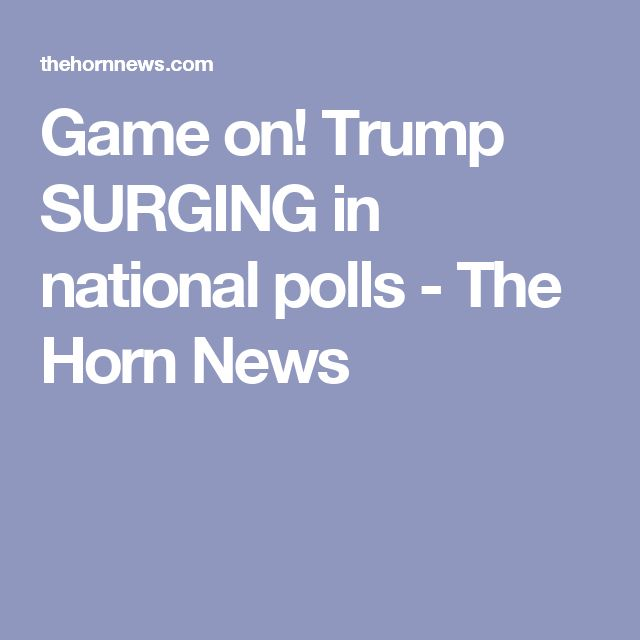 Game on! Trump SURGING in national polls - The Horn News