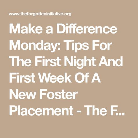 Make a Difference Monday: Tips For The First Night And First Week Of A New Foster Placement - The Forgotten Initiative