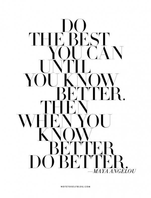 """Do the best you can until you know better. Then when you know better, do better."" - Maya Angelou #Quotes"