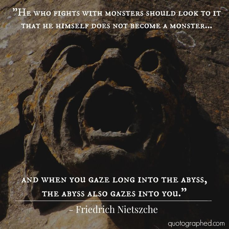 """Quotes about Virtue - """"He who fights with monsters should look to it that he himself does not become a monster… and when you gaze long into the abyss the abyss also gazes into you."""" - Friedrich Nietzsche"""