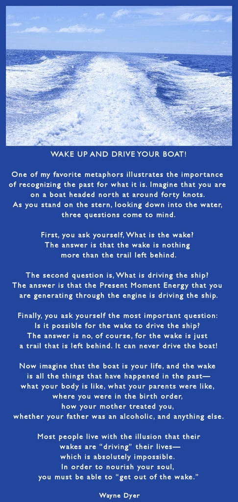 Wake up and drive your boat -  Wayne Dyer