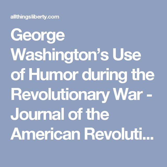 George Washington's Use of Humor during the Revolutionary War - Journal of the American Revolution