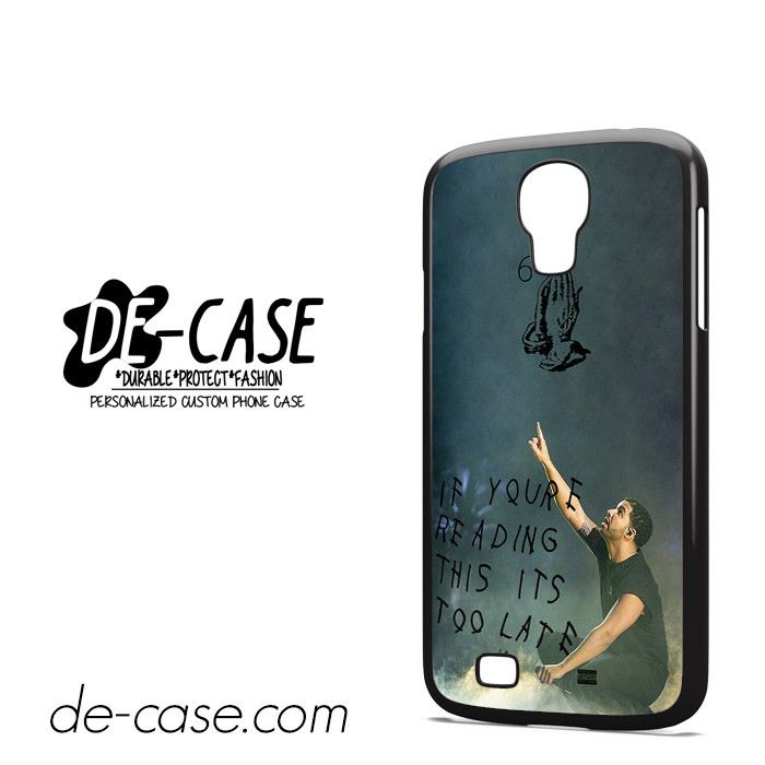Drake Its Too Late DEAL-3697 Samsung Phonecase Cover For Samsung Galaxy S4 / S4 Mini