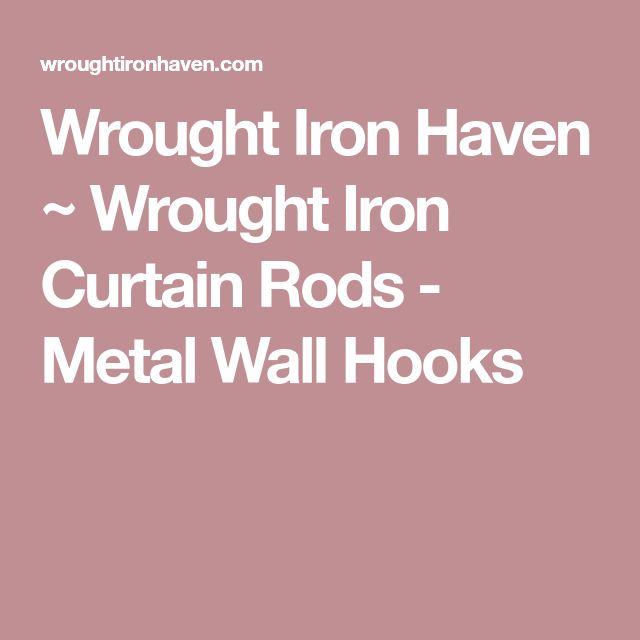 Wrought Iron Haven ~ Wrought Iron Curtain Rods - Metal Wall Hooks