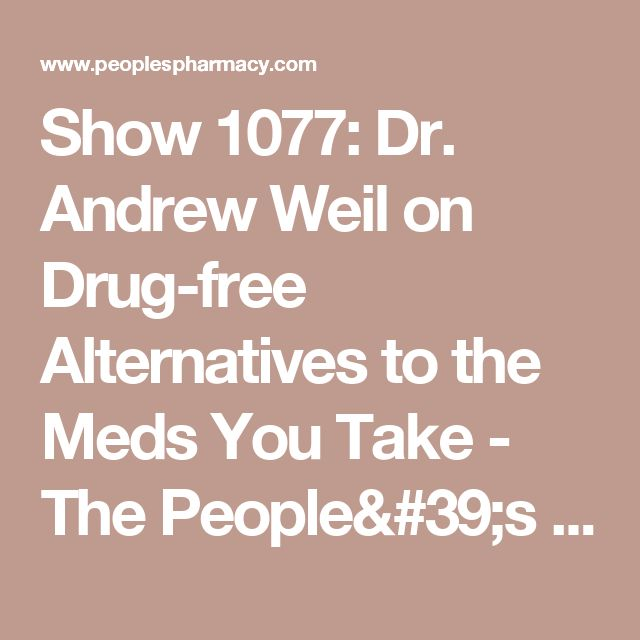 Show 1077: Dr. Andrew Weil on Drug-free Alternatives to the Meds You Take - The People's Pharmacy