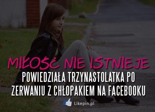 Miłość nie istnieje. Powiedziała trzynastolatka po zerwaniu z chłopakiem. | LikePin.pl - Cytaty, Sentencje, Demoty