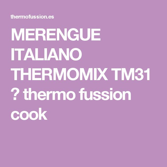 MERENGUE ITALIANO THERMOMIX TM31 ← thermo fussion cook