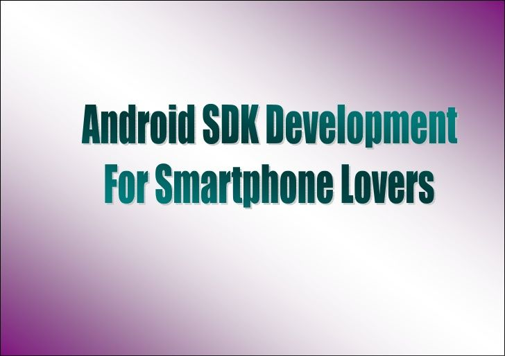 android-sdk-development-for-smartphone-lovers by Mobile Apps Development Team via Slideshare