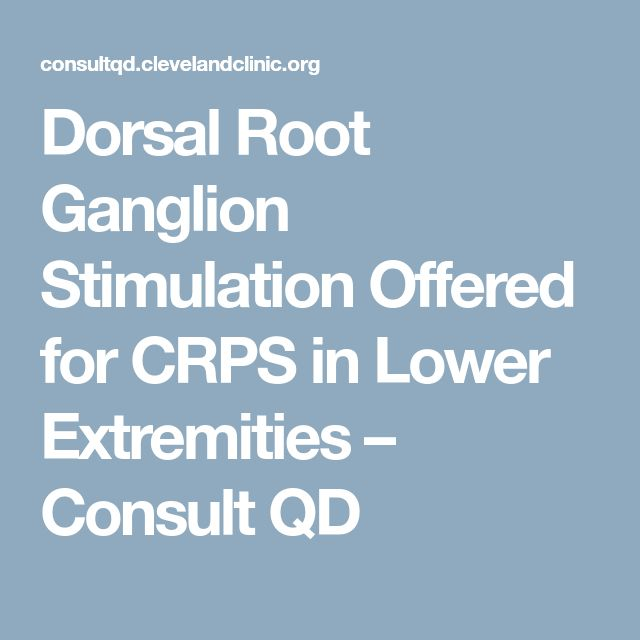 Dorsal Root Ganglion Stimulation Offered for CRPS in Lower Extremities – Consult QD